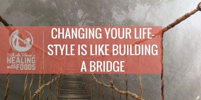 Changing your life-style is like building a bridge
